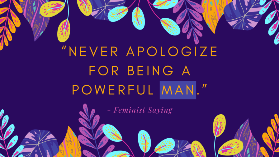 "Original: ""Never apologize for being a powerful woman."" - Feminist Saying"