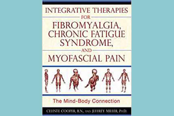 """Integrative Therapies for Fibromyalgia, Chronic Fatigue Syndrome, and Myofascial Pain: The Mind-Body Connection"" by Celeste Cooper cover."