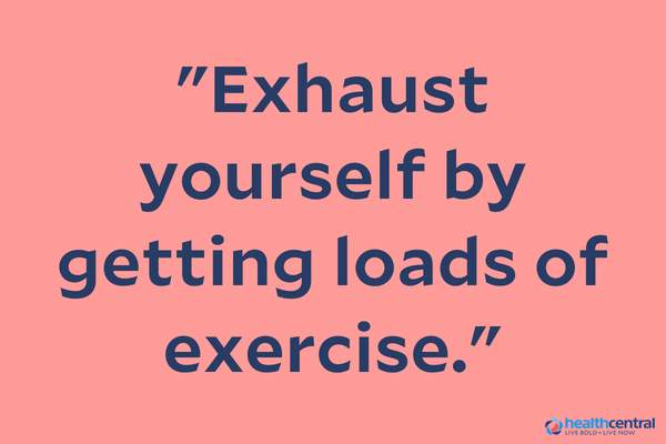 """Exhaust yourself by getting loads of exercise"" quote."