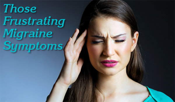 Those frustrating migraine symptoms