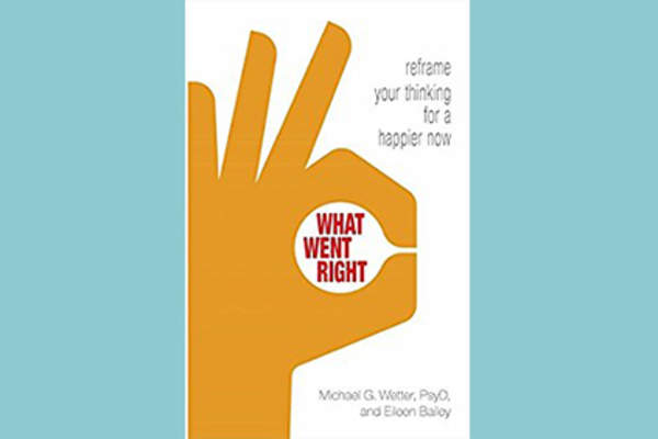 """What Went Right: Reframe Your Thinking for a Happier Now"" by Eileen Bailey cover."