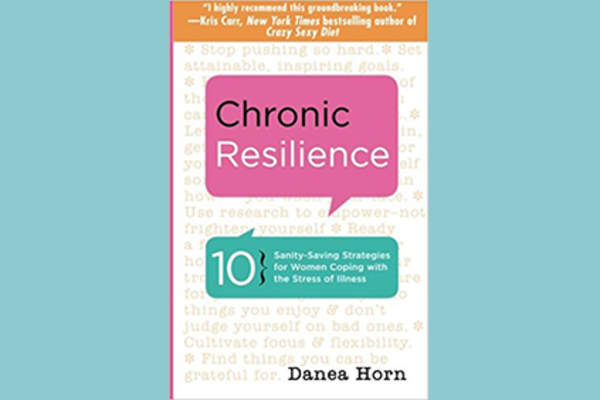 """Chronic Resilience: 10 Sanity-Saving Tools for Women Coping with the Stress of Illness"" by Danea Horn cover."