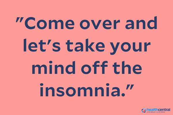"""Come over and let's take your mind off the insomnia"" quote."