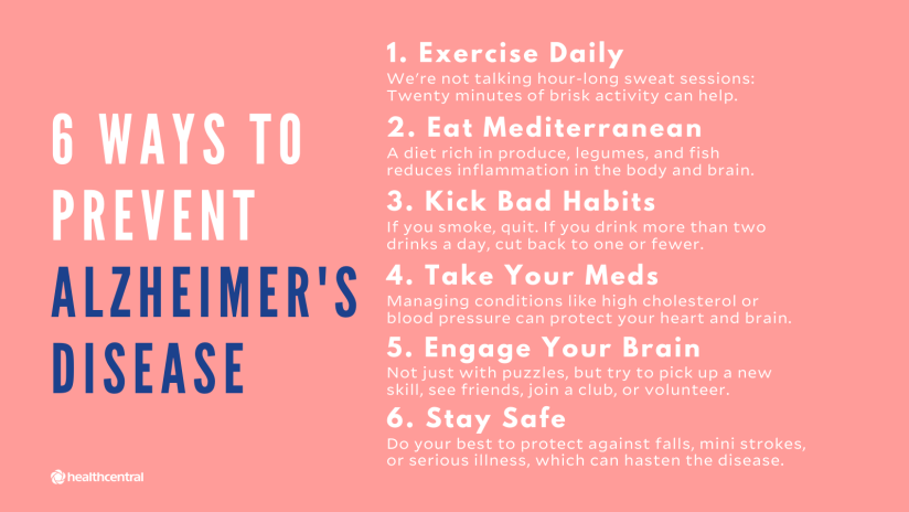 Ways to prevent Alzheimer's disease include daily exercise, mediterranean diet, stop smoking and moderate alcohol, medication, engaging your brain, and protecting yourself against falls, strokes, and illness