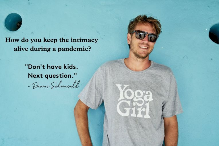How do you keep the intimacy alive during a pandemic Don't have kids. Next question. - Dennis Schoneveld-min