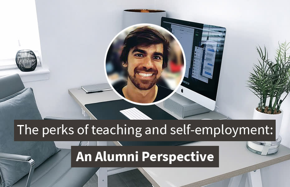 "Headline graphic for ""The perks of teaching and self-employment: an alumni perspective"" blog"