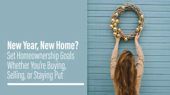 William W Whatley New Year, New Home? Set Homeownership Goals Whether You're Buying, Selling, or Staying Put Portfolio Image