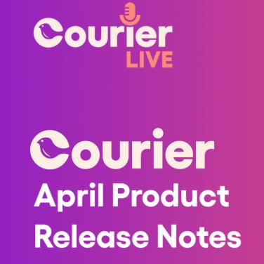 April 2021 Courier Live Release Notes Thumbnail