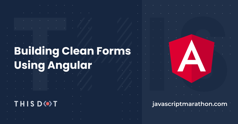 Building Clean Forms Using Angular