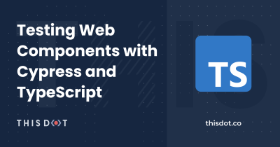 Testing Web Components with Cypress and TypeScript