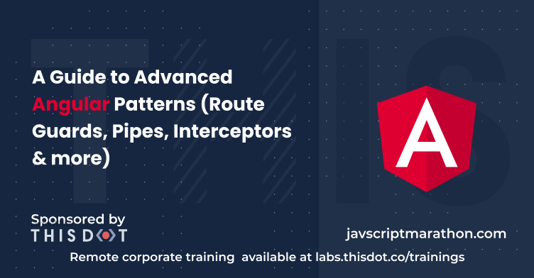 A Guide to Advanced Angular Patterns (Route Guards, Pipes, Interceptors & more)
