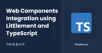 Web Components Integration using LitElement and TypeScript