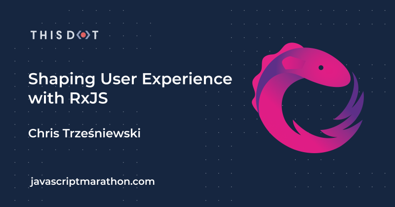 Shaping User Experience with RxJS