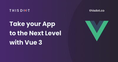 Take your App to the Next Level with Vue 3