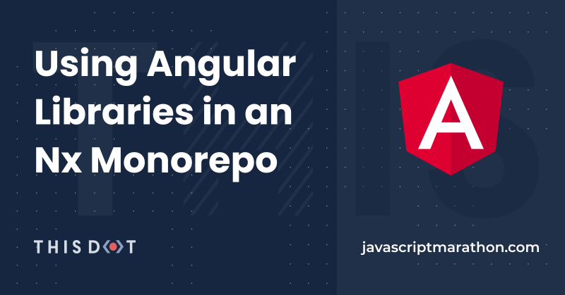 Using Angular Libraries in an Nx Monorepo