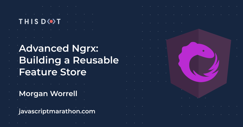 Advanced Ngrx: Building a Reusable Feature Store