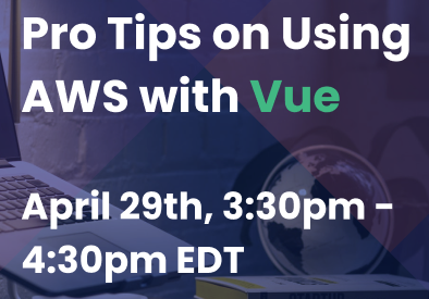 Pro Tips on Using AWS with Vue