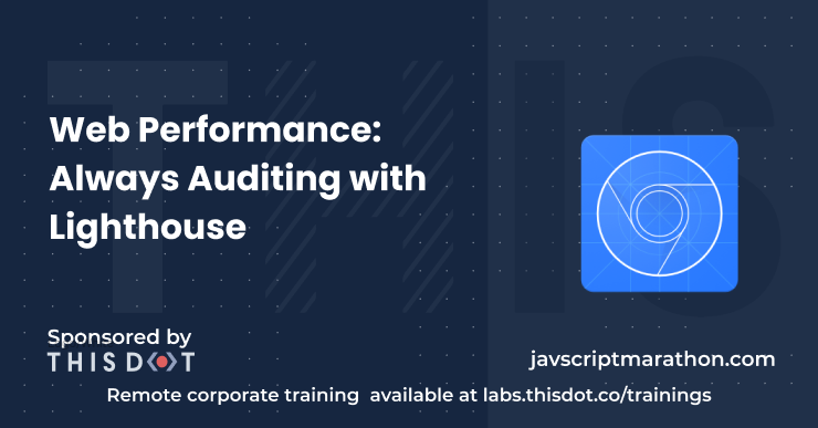Web Performance: Always Auditing with Lighthouse