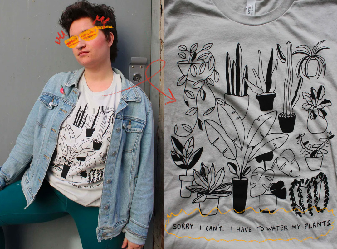 Person wearing a t-shirt with illustrated plants and the words sorry I can't. I have to water my plants.