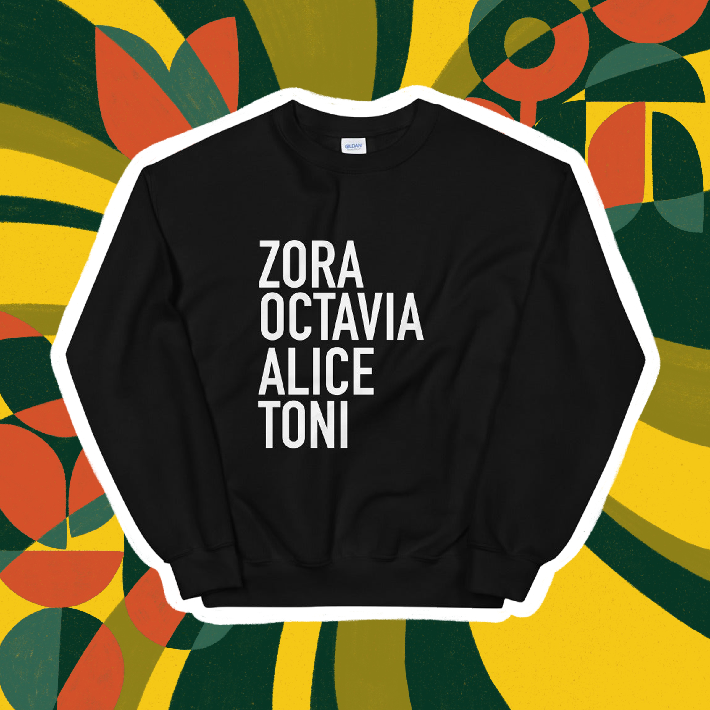 Zora, Octavia, Alice, Toni sweatshirt