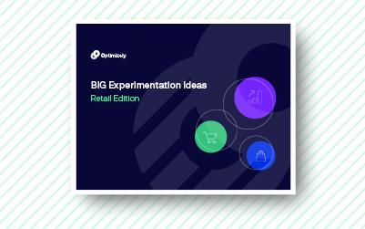 Big Experimentation Ideas: Retail Edition