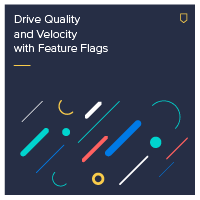 Drive Quality and Velocity with Feature Flags