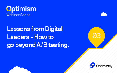 Optimism Series: Lessons from Digital Leaders - How to go Beyond A/B Testing