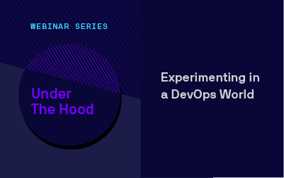 Under the Hood Webinar Series: Experimenting in a DevOps World