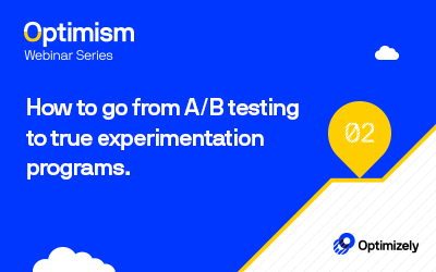 Optimism Series: How to go from A/B Testing to True Experimentation Programs