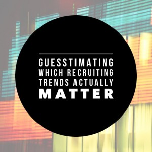 Hero how-to-guesstimate-which-recruiting-trends-actually-matter
