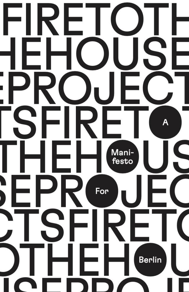 Cover Image for Fire to the Houseprojects! A Manifesto for Berlin
