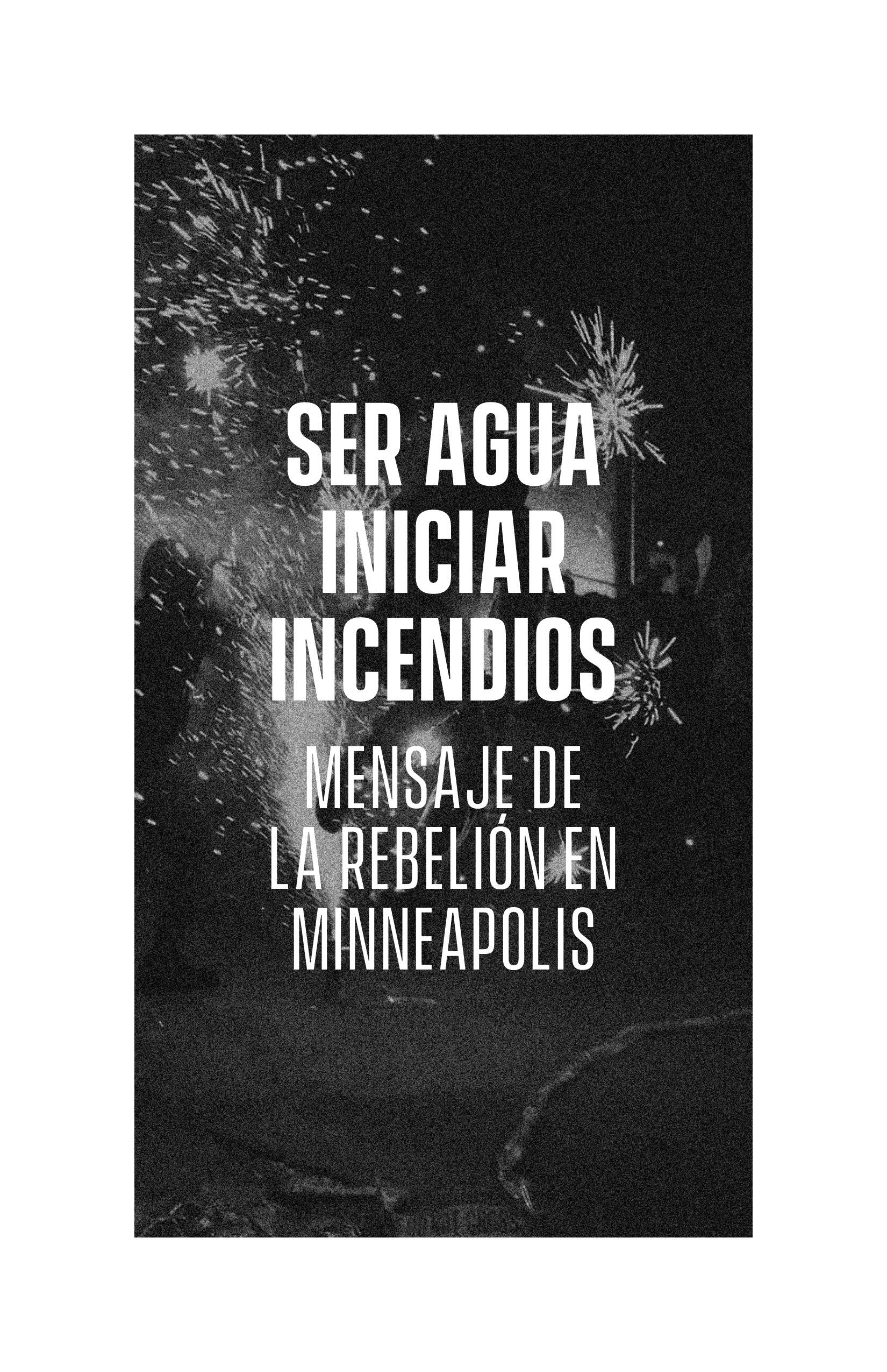Cover Image for Ser Agua Iniciar Incendios – Mensaje de la rebelión en Minneapolis