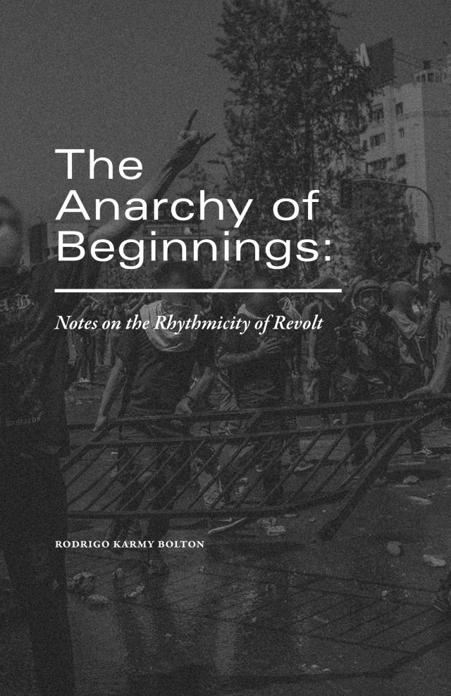 Cover Image for The Anarchy of Beginnings: Notes on the Rhythmicity of Revolt