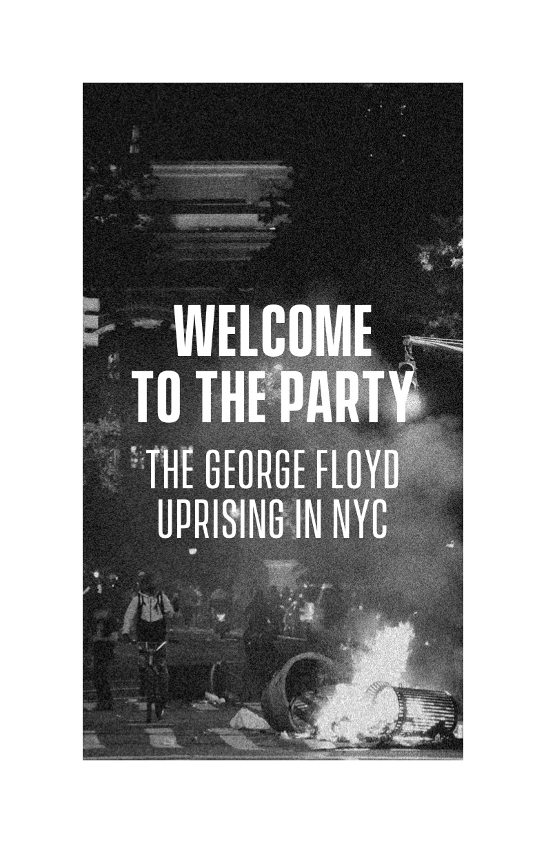 Cover Image for Welcome to the Party: The George Floyd Uprising in NYC