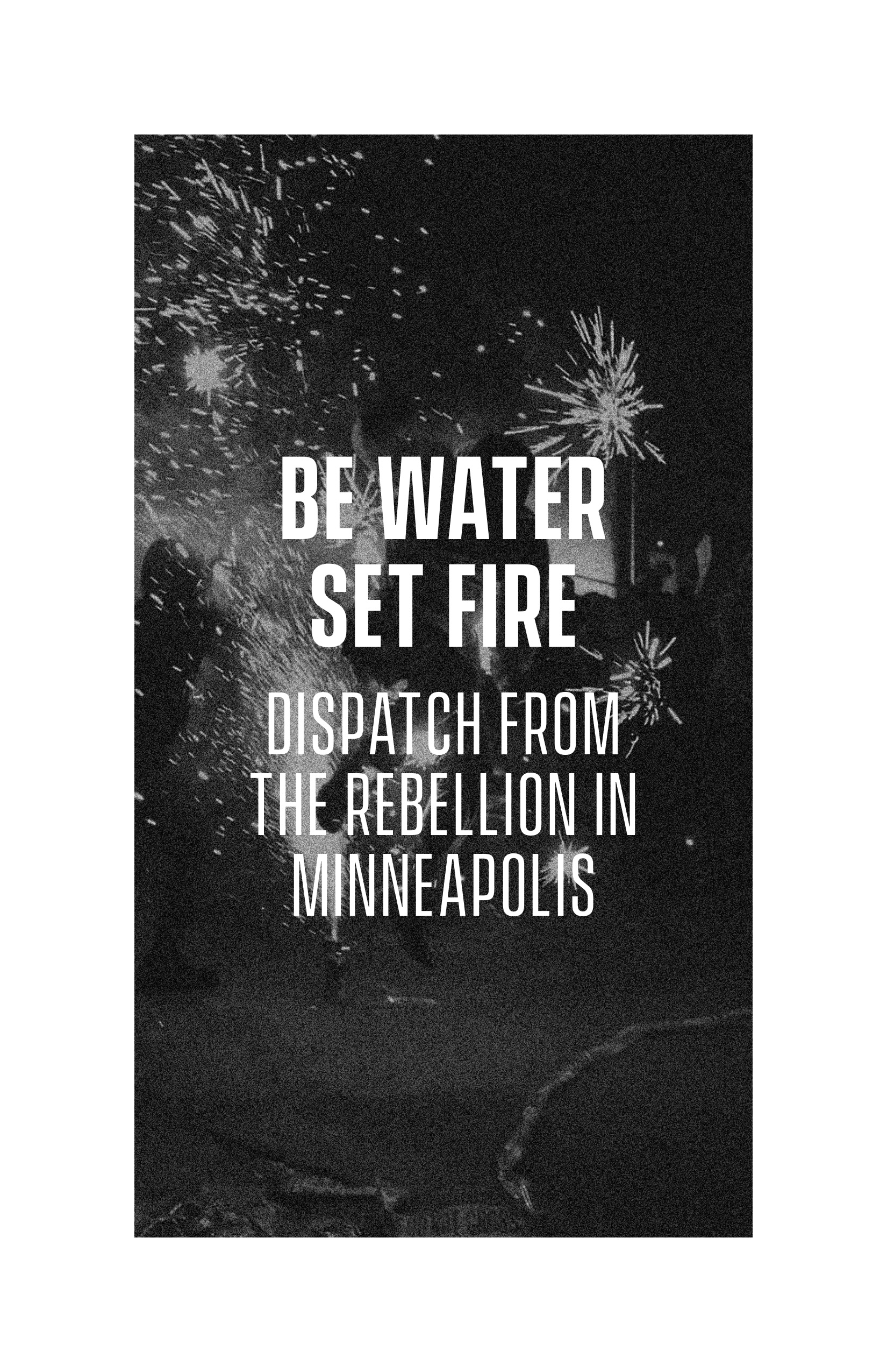 Cover Image for Be Water, Set Fire: Dispatch from the Rebellion in Minneapolis