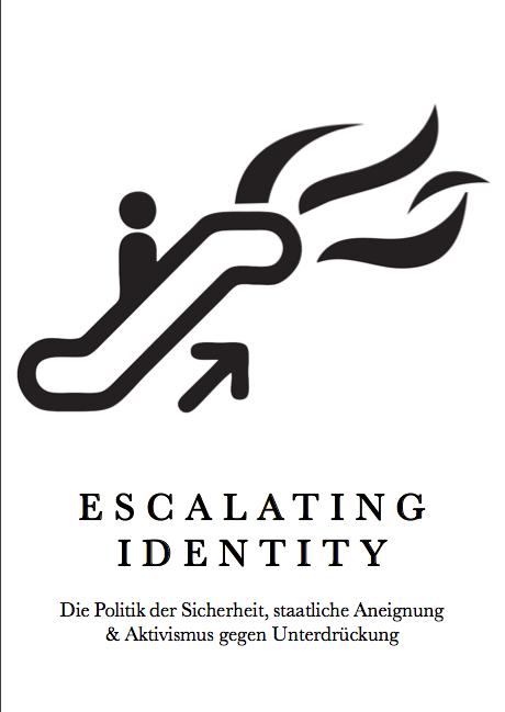 Cover Image for Escalating Identity:Die Politik der Sicherheit, staatliche Aneignung & Aktivismus gegen Unterdrückung