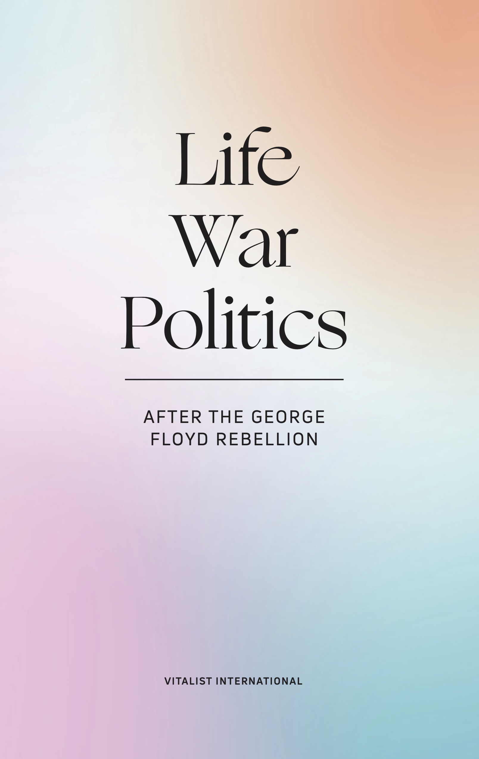 Cover Image for Life, War, and Politics: After the George Floyd Rebellion